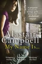 My Name Is... ebook by Alastair Campbell