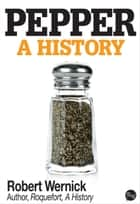 Pepper, A History ebook by Robert Wernick