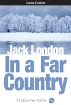 In a Far Country ebook by Jack London and The Editors of New Word City