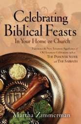 Celebrating Biblical Feasts - In Your Home or Church ebook by Martha Zimmerman