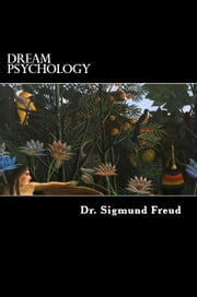 Dream Psychology - Psychoanalysis for Beginners ebook by Dr. Sigmund Freud