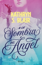 A la sombra del ángel ebook by Kathryn S. Blair