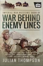Imperial War Museums' Book of War Behind Enemy Lines ebook by Julian Thompson