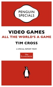The Economist: Video Games (Penguin Specials) - All the World's a Game ebook by The Economist