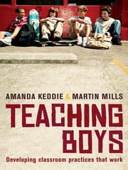 Teaching Boys - Developing classroom practices that work ebook by Amanda Keddie and Martin Mills