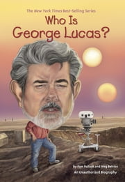 Who Is George Lucas? ebook by Meg Belviso,Ted Hammond,Kevin McVeigh,Pam Pollack