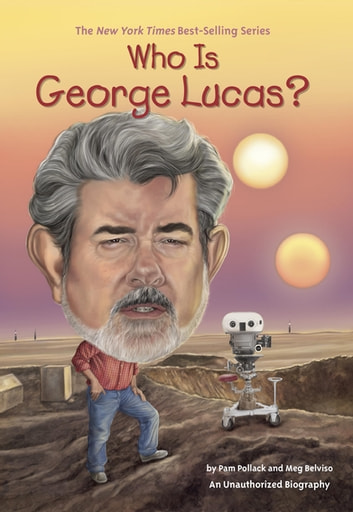 Who Is George Lucas? ebook by Meg Belviso,Pam Pollack,Who HQ