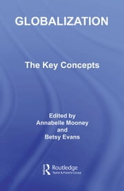 Globalization: The Key Concepts ebook by Annabelle Mooney,Betsy Evans