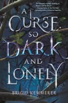 A Curse So Dark and Lonely 電子書籍 by Brigid Kemmerer