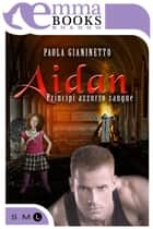 Aidan (Principi azzurro sangue #4) ebook by Paola Gianinetto