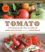 Tomato: A Fresh-from-the-Vine Cookbook ebook by Lawrence Davis-Hollander