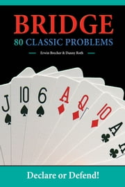 Bridge - 80 Classic Problems ebook by Brecher, Erwin; Roth Danny