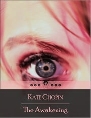 The Awakening: And Selected Short Stories - Beyond the Bayou, Ma'ame Pelagie, Desiree's Baby, Respectable Woman, Kiss, Pair of Silk Stockings, Locket, Reflection (Beloved Books Edition) ebook by Kate Chopin