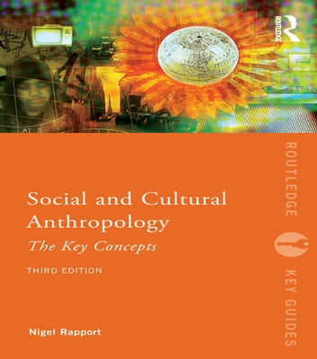 Social and Cultural Anthropology: The Key Concepts ebook by Nigel Rapport