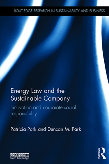 Energy Law and the Sustainable Company - Innovation and corporate social responsibility ebook by Patricia Park,Duncan Magnus Park