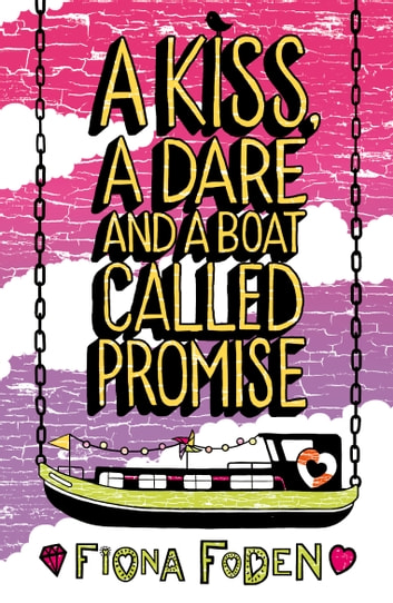 A Kiss, A Dare and a Boat Called Promise ebook by Fiona Foden