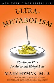 Ultrametabolism - The Simple Plan for Automatic Weight Loss ebook by Mark Hyman