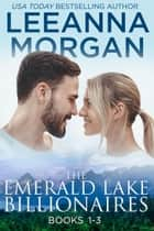 Emerald Lake Billionaires Boxed Set (Books 1-3) - Three Small Town Romances ebook by Leeanna Morgan