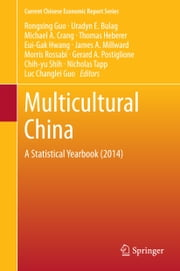 Multicultural China - A Statistical Yearbook (2014) ebook by Rongxing Guo,Uradyn E. Bulag,Michael A. Crang,Thomas Heberer,Eui-Gak Hwang,James A Millward,Morris Rossabi,Gerard A. Postiglione,Chih-yu Shih,Nicholas Tapp,Luc Changlei Guo