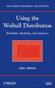 Using the Weibull Distribution - Reliability, Modeling and Inference ebook by John I. McCool