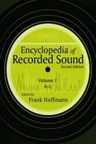 Encyclopedia of Recorded Sound ebook by Frank Hoffmann