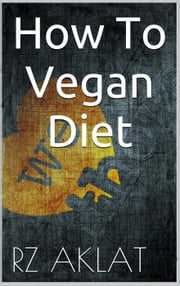 How To Vegan Diet ebook by RZ Aklat