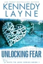 Unlocking Fear (Keys to Love, Book One) ebook by Kennedy Layne