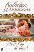 Als stof op de wind ebook by Kathleen Woodiwiss