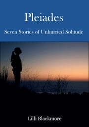 Pleiades: Seven Stories of Unhurried Solitude ebook by Lilli Blackmore