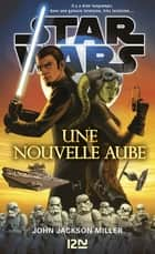 Star Wars - Une nouvelle aube eBook by Nicolas ANCION, Axelle DEMOULIN, John Jackson MILLER