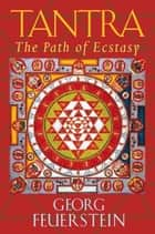 Tantra: The Path of Ecstasy ebook by Georg Feuerstein
