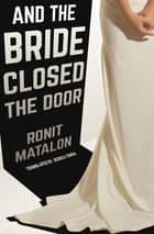 And the Bride Closed the Door eBook by Ronit Matalon, Jessica Cohen