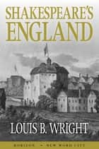 Shakespeare's England ebook by Louis B. Wright