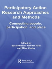Participatory Action Research Approaches and Methods - Connecting People, Participation and Place ebook by Sara Kindon, Rachel Pain, Mike Kesby