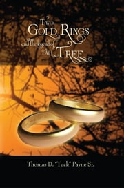 Two Gold Rings and the Legend of Tall Tree ebook by Thomas D. Payne