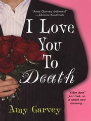 I Love You To Death ebook by Garvey, Amy