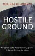 Hostile Ground ebook by Melinda Di Lorenzo