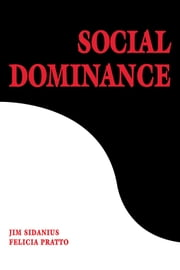 Social Dominance - An Intergroup Theory of Social Hierarchy and Oppression ebook by Jim Sidanius,Felicia Pratto