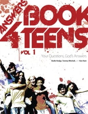 Answers Book for Teens Volume 1 - Your Questions God's Answers ebook by Ken Ham,Bodie Hodge,Dr. Tommy Mitchell
