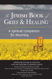 The Jewish Book of Grief and Healing - A Spiritual Companion for Mourning ebook by Stuart M. Matlins,Anne Brener, LCSW