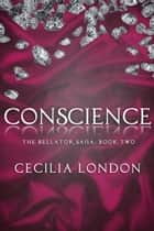 Conscience (Bellator Saga, #2) ebook by Cecilia London