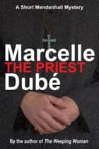 The Priest - A short Mendenhall mystery ebook by Marcelle Dubé