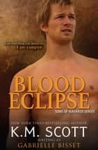 Blood Eclipse ebook by K.M. Scott, Gabrielle Bisset