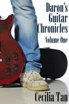 Daron's Guitar Chronicles: Volume One ebook by Cecilia Tan