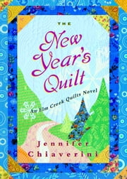 The New Year's Quilt - An Elm Creek Quilts Novel ebook by Jennifer Chiaverini
