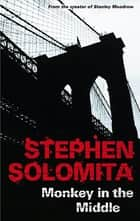 Monkey in the Middle ebook by Stephen Solomita