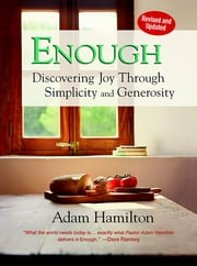 Enough, Revised and Updated - Discovering Joy through Simplicity and Generosity ebook by Adam Hamilton