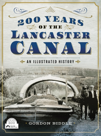 200 Years of The Lancaster Canal - An Illustrated History ebook by Gordon Biddle