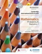 Cambridge International AS & A Level Mathematics Probability & Statistics 1 ebook by Sophie Goldie