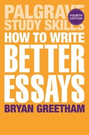 How to Write Better Essays ebook by Bryan Greetham